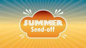 Summer Send Off Event - Saturday, May 15th