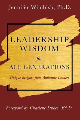 Leadership Wisdom for All Generations by Jennifer Wimbish, Ph. D.