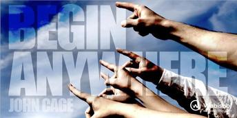 """Begin anywhere.""—John Cage"
