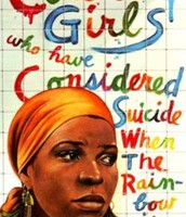 For Colored Girls who have Considered Suicide When the Rainbow was Enuf by Ntozake Shange