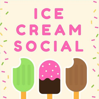 ICE CREAM SOCIAL-WEDNESDAY, MAY 26th, 3PM