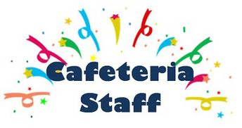 To our AMAZING Cafeteria Staff!