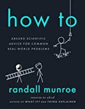 How To: Absurd Scientific Advice for Common Real World Problems by Randall Munroe