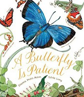 A Butterfly is Patient by Dianna Hutts Aston and Sylvia Long