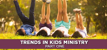 TRENDS IN KIDS MINISTRY - Part I
