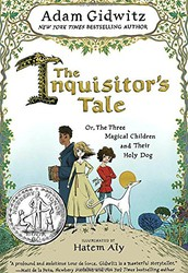 The Inquisitor's Tale, or The Three Magical Children and Their Holy Dog by Adam Gidwitz