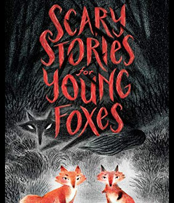 *Scary Stories for Young Foxes, by Christian McKay Heidicker