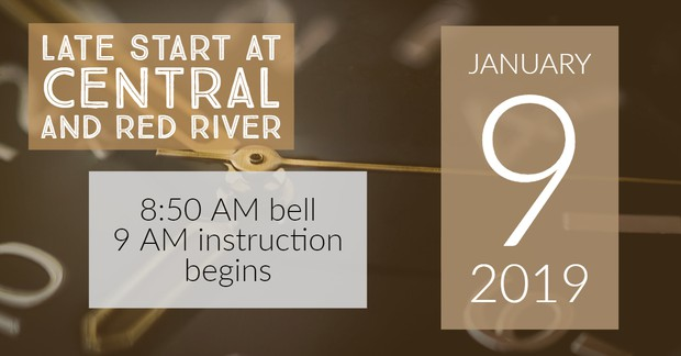 Late Start at Central and Red River. 8:50 a.m. bell, 9 a.m., instruction begins. January 9, 2019.