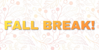 Fall Break- NO SCHOOL 10/14 and 10/15