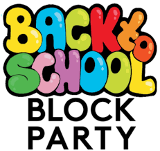 JOIN US FOR THE BACK TO SCHOOL BLOCK PARTY - AUGUST 21 FROM 5 TO 7 PM