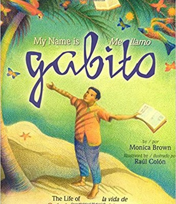 """My Name is Gabito/Me llamo Gabito: The Life of Gabriel García Marquez"" by Monica Brown"