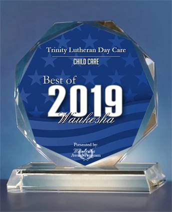 It is our pleasure to inform you that Trinity Lutheran Day Care has been selected for the 2019 Best of Waukesha Awards in the category of Child Care.