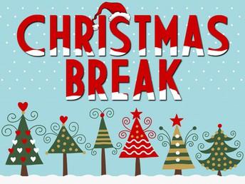 CHRISTMAS BREAK DECEMBER 20 - JANUARY 5.