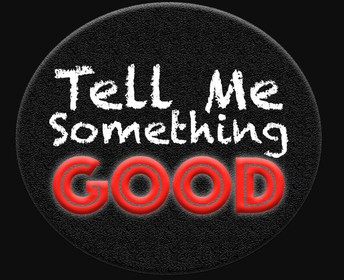 TELL US SOMETHING GOOD!