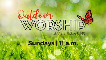 Outdoor Worship on Sundays at 11 a.m.