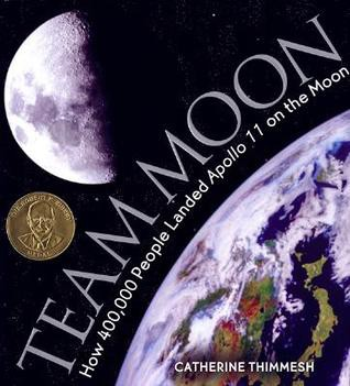 Team Moon: How 400,000 people landed Apollo 11 on the Moon by Catherine Thimmesh
