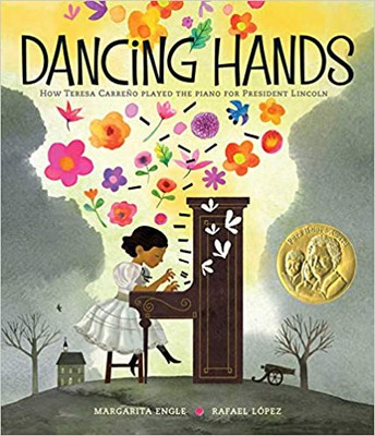 """Dancing Hands: How Teresa Carreño Played the Piano for President Lincoln""  by Margarita Engle"