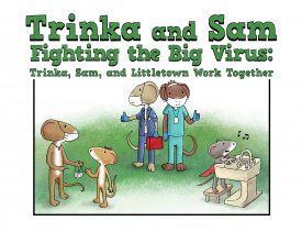 Book cover - Title Trinka and Sam Fighting the Big Virus -  animal characters representing family and medical professionals