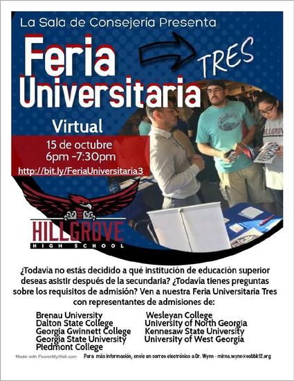 ¡Feria Universitaria 3!      ¡Padres la sala de Consejería de Hillgrove los invita a Feria Universitaria 3! Platice con representantes de admisión de varias universidades en español!      El 15 de octubre de 6pm a 7:30pm  En la plataforma Zoom