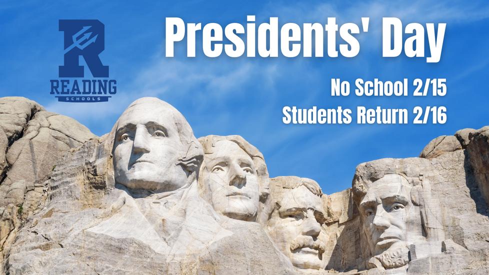 Presidents' Day, No School 2/15, students return 2/16