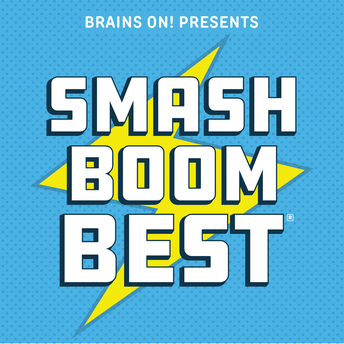 Brains On! Presents Smash Boom Best