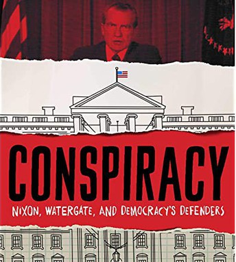 Conspiracy: Nixon. Watergate, and Democracy's Defenders