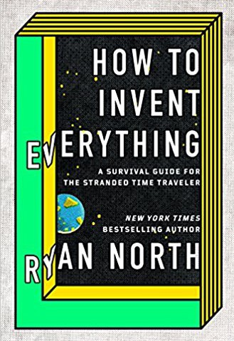 How to invent everything : a survival guide for the stranded time traveler