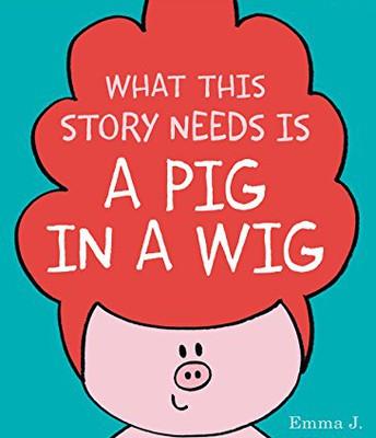 Pig in a Wig Series by Emma J. Virjan