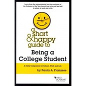 Short and happy guide to being a college student: a daily companion for school, work and life