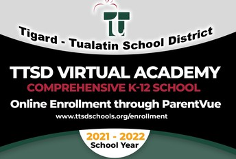 Tigard-Tualatin School District TTSD Virtual Academy Comprehensive K-12 School Online Enrollment through ParentVue www.ttsdschools.org/enrollment 2021-2022 School Year