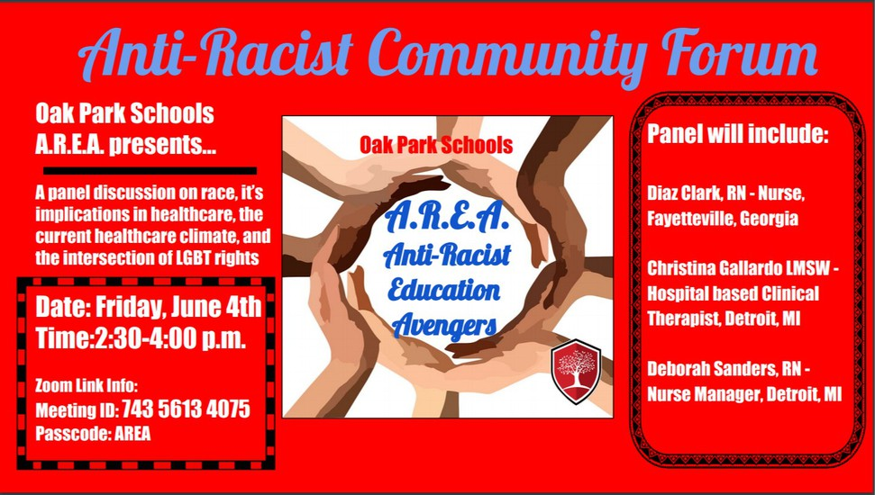 Oak Park Schools Community! Please join us virtually on Friday, June 4 from 2:30 pm – 4:00 pm for an Anti- Racist Community Forum. Hosted by A.R.E.A. We want to hear your voice!  Zoom Link Information: Meeting ID: 743 5613 4075 Passcode: AREA