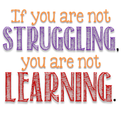 Productive struggle is necessary for learning.