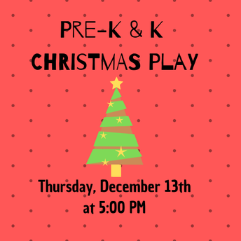 PreK & K Christmas Play (Thursday, 12/13)