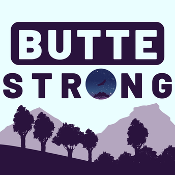 """graphic of mountain and tree silhouettes, with the words """"Butte Strong"""" in foreground"""