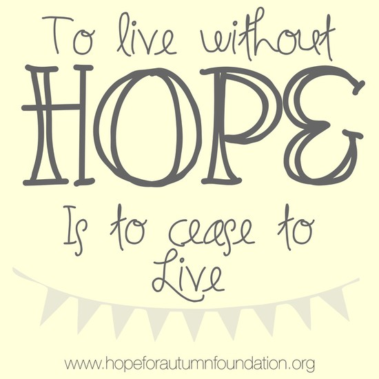 to live without Hope is to not live