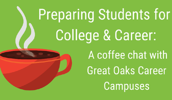 Preparing students for college and career: a coffee chat with great oaks career campuses
