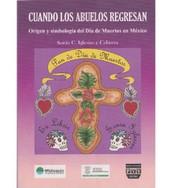 Cuando los abuelos regresan: origen y simbología del Día de Muertos en México