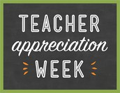 Teacher Appreciation Week - May 7 - 11
