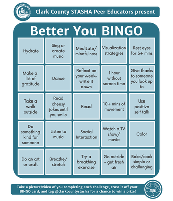 Bingo card. Examples: hydrate, sing, dance, read, color, watch tv, social interaction, listen to music, rest eyes for 5 mins, etc.