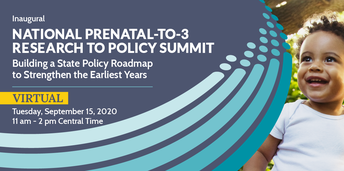 8.  National Prenatal To Three Research Policy Summit: Building a State Policy Roadmap to Strengthen the Earliest Years