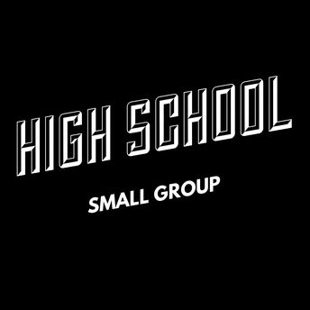 NEW High School Small Group