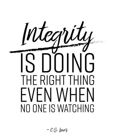 Integrity is doing the right thing even when no one is watching...C.S. Lewis quote