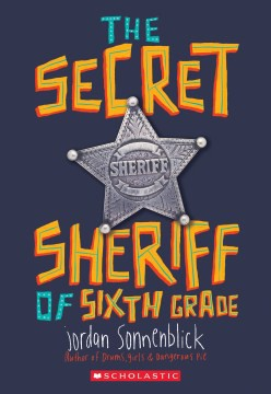 The Secret Sheriff of 6th Grade by Jorden Sonnenblick