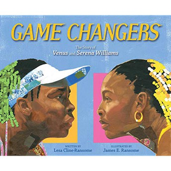 Game Changers: The Story of Venus and Serena Williams by Lisa Cline-Ransome