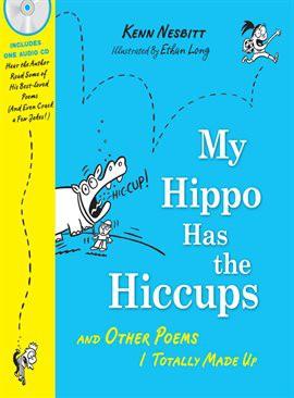 My Hippo Has The Hiccups by Kenn Nesbitt
