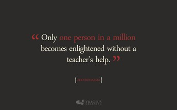 """Only one person in a million becomes enlightened without a teacher's help."""