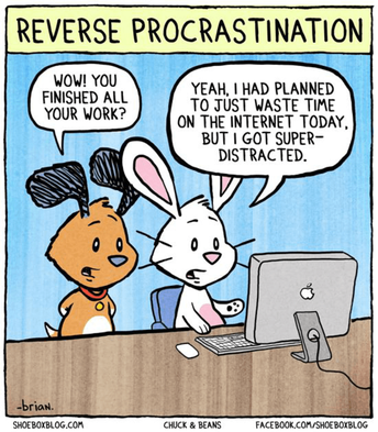 Reverse Procrastination