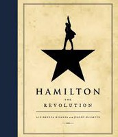 Hamilton: the revolution: being the complete libretto of the Broadway musical, with a true account of its creation, and concise remarks on hip-hop, the power of stories and the New America by Lin-Manuel Miranda