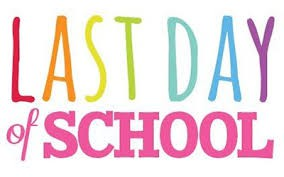 LAST DAY OF SCHOOL - THURSDAY, MAY 31st