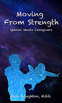 Moving From Strength: Special Needs Caregivers by Mara Boughton